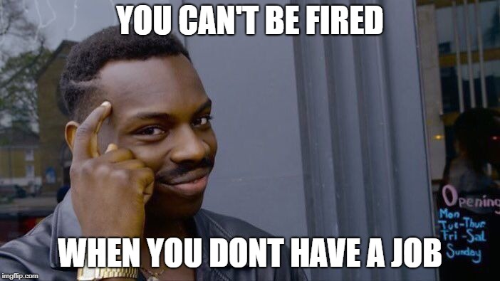 Roll Safe Think About It Meme | YOU CAN'T BE FIRED WHEN YOU DONT HAVE A JOB | image tagged in memes,roll safe think about it | made w/ Imgflip meme maker