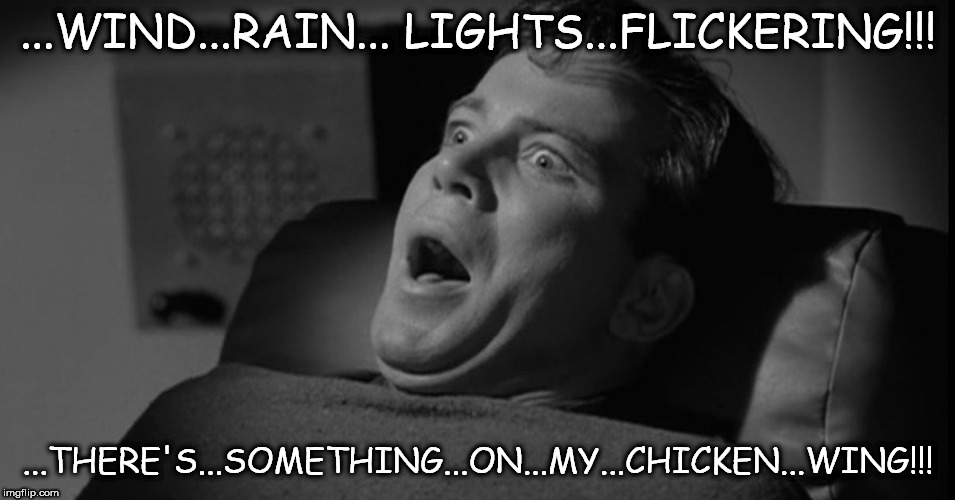 Shat | ...WIND...RAIN... LIGHTS...FLICKERING!!! ...THERE'S...SOMETHING...ON...MY...CHICKEN...WING!!! | image tagged in shat | made w/ Imgflip meme maker