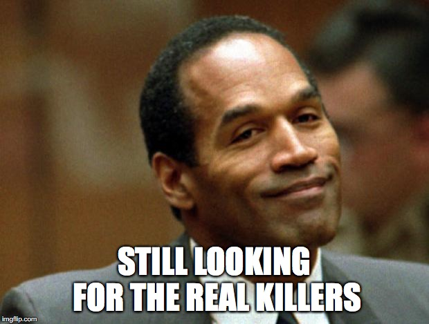 He's searched the Nevada prison system and they're not there. | STILL LOOKING FOR THE REAL KILLERS | image tagged in oj simpson smiling | made w/ Imgflip meme maker