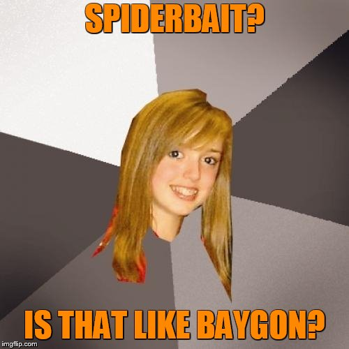 Musically Oblivious 8th Grader Meme | SPIDERBAIT? IS THAT LIKE BAYGON? | image tagged in memes,musically oblivious 8th grader | made w/ Imgflip meme maker