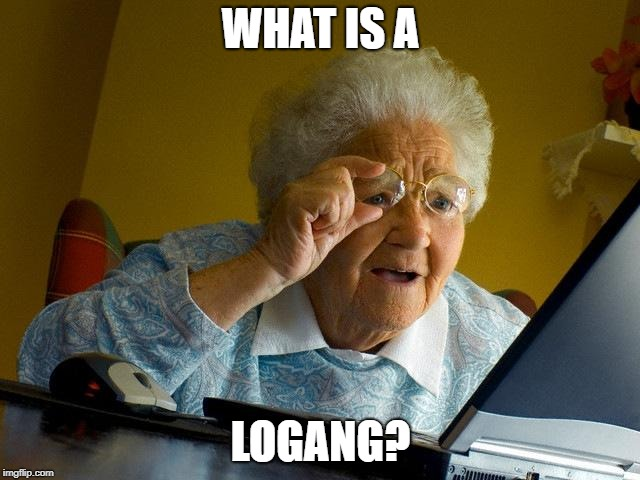 Grandma Finds The Internet Meme | WHAT IS A LOGANG? | image tagged in memes,grandma finds the internet | made w/ Imgflip meme maker