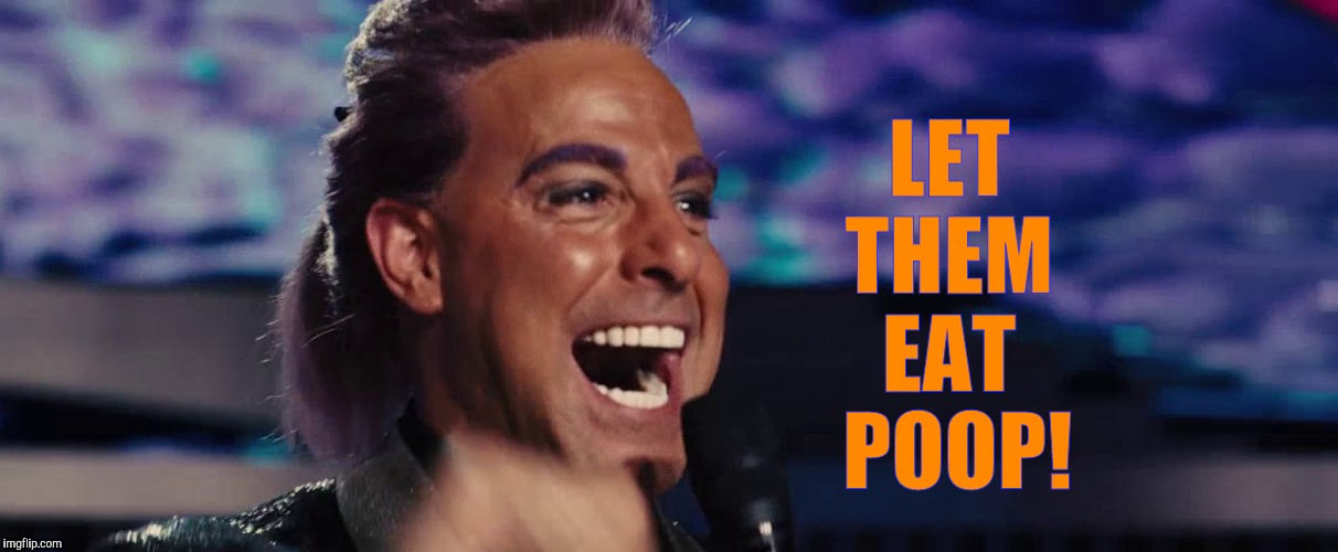 Hunger Games - Caesar Flickerman (Stanley Tucci) | LET  THEM   EAT    POOP! | image tagged in hunger games - caesar flickerman stanley tucci | made w/ Imgflip meme maker