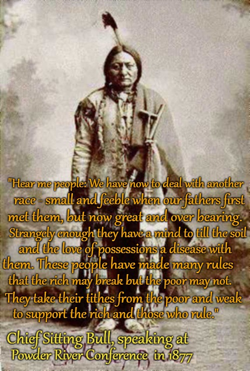 "Chief Sitting Bull | ""Hear me people: We have now to deal with another They take their tithes from the poor and weak race - small and feeble when our fathers fir 