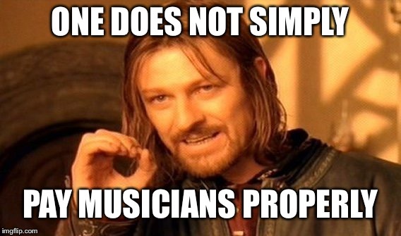 Pay Musicians Properly | ONE DOES NOT SIMPLY PAY MUSICIANS PROPERLY | image tagged in memes,one does not simply,music,musicians,pay,duke ellington | made w/ Imgflip meme maker