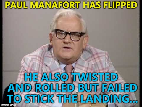 He hopes to have better luck with the rings... :) | PAUL MANAFORT HAS FLIPPED HE ALSO TWISTED AND ROLLED BUT FAILED TO STICK THE LANDING... | image tagged in ronnie barker news,memes,paul manafort,politics,russia investigation | made w/ Imgflip meme maker