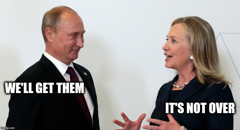 Vlad and Hillary | WE'LL GET THEM IT'S NOT OVER | image tagged in vlad and hillary | made w/ Imgflip meme maker