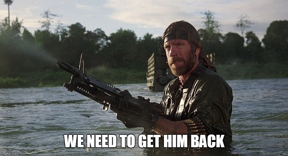 WE NEED TO GET HIM BACK | made w/ Imgflip meme maker