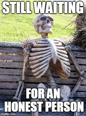 Waiting Skeleton Meme | STILL WAITING FOR AN HONEST PERSON | image tagged in memes,waiting skeleton | made w/ Imgflip meme maker