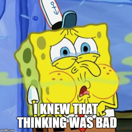 bad smell | I KNEW THAT THINKING WAS BAD | image tagged in bad smell | made w/ Imgflip meme maker