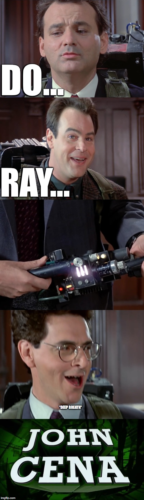 GHOSTBUSTERS 2:DO....RE..... | DO... RAY... *DEEP BREATH* | image tagged in ghostbusters,john cena,music,memes | made w/ Imgflip meme maker