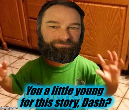 You a little young for this story, Dash? | made w/ Imgflip meme maker