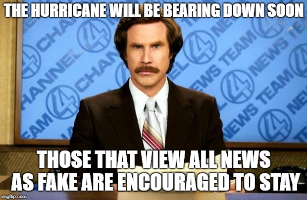 BREAKING NEWS | THE HURRICANE WILL BE BEARING DOWN SOON THOSE THAT VIEW ALL NEWS AS FAKE ARE ENCOURAGED TO STAY | image tagged in breaking news | made w/ Imgflip meme maker
