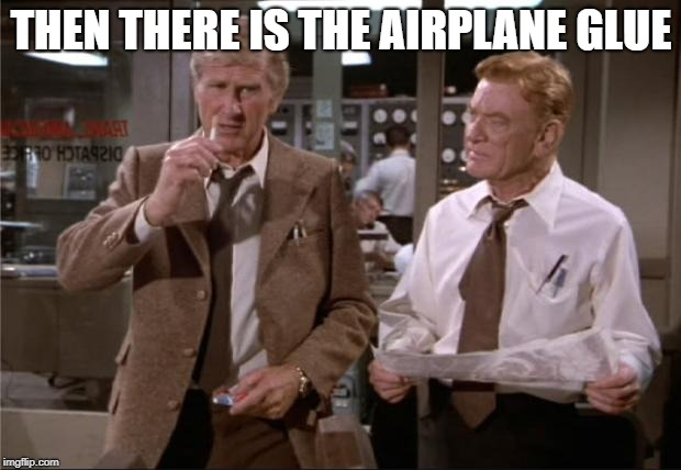 Airplane Wrong Week | THEN THERE IS THE AIRPLANE GLUE | image tagged in airplane wrong week | made w/ Imgflip meme maker