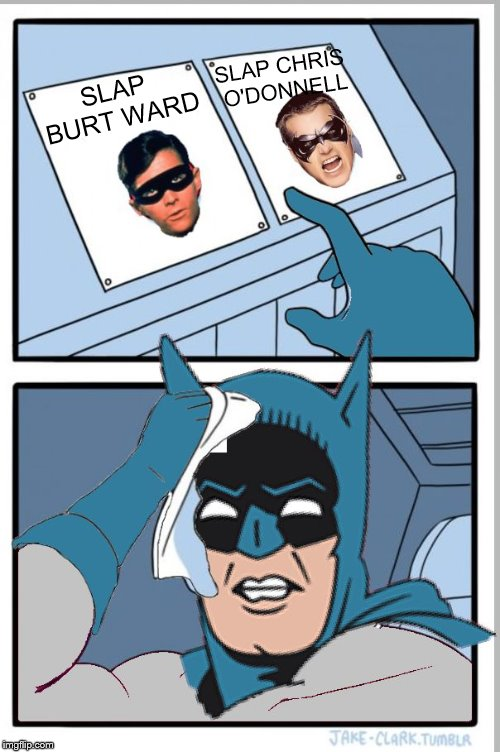 Eeny meeny miny moe... | SLAP BURT WARD SLAP CHRIS O'DONNELL | image tagged in batman 2 buttons,batman slaps robin,two buttons | made w/ Imgflip meme maker