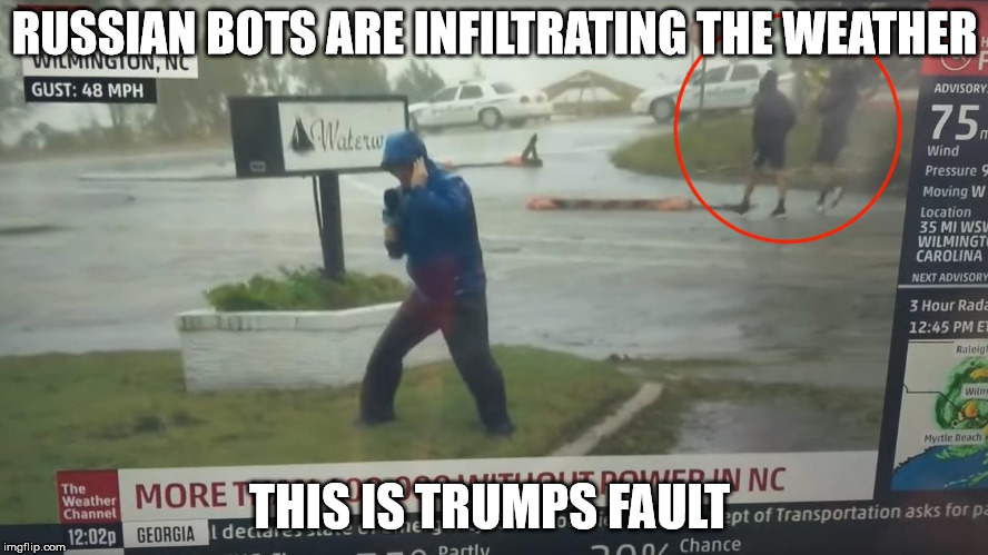 RUSSIAN BOTS ARE INFILTRATING THE WEATHER THIS IS TRUMPS FAULT | image tagged in maga trump hurricane | made w/ Imgflip meme maker