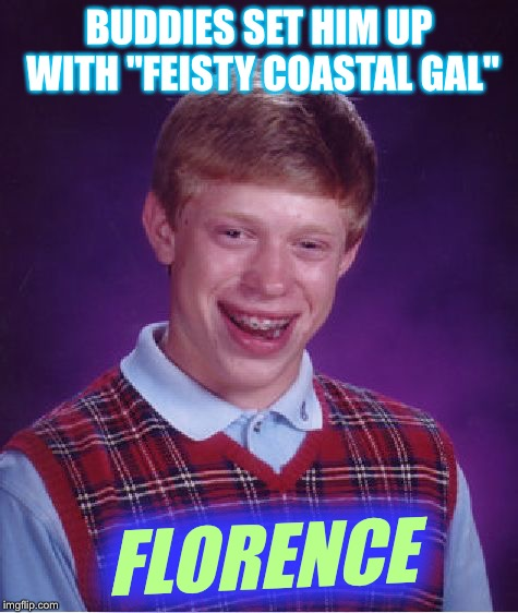 "Bad Luck Brian Gets Catfished | BUDDIES SET HIM UP WITH ""FEISTY COASTAL GAL"" FLORENCE 