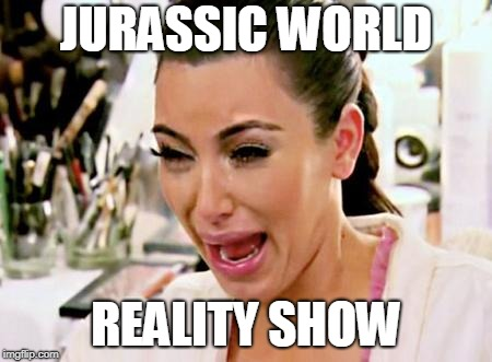 JURASSIC WORLD REALITY SHOW | image tagged in kim k crying | made w/ Imgflip meme maker