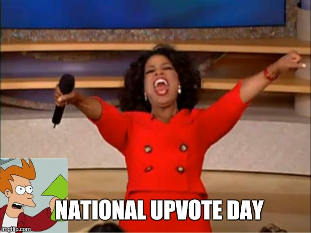 Oprah You Get A Meme | NATIONAL UPVOTE DAY | image tagged in memes,oprah you get a,only upvotes,oneforpeace | made w/ Imgflip meme maker