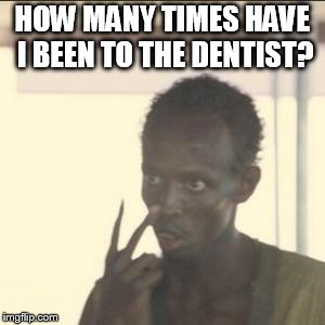 Look At Me | HOW MANY TIMES HAVE I BEEN TO THE DENTIST? | image tagged in memes,look at me | made w/ Imgflip meme maker