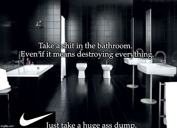 Just Do It | Take a shit in the bathroom. Even if it means destroying everything. Just take a huge ass dump. | image tagged in colin kaepernick,bathroom humor,pooping | made w/ Imgflip meme maker