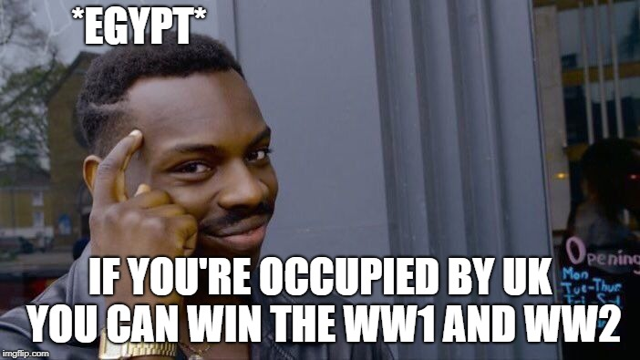 Roll Safe Think About It Meme | *EGYPT* IF YOU'RE OCCUPIED BY UK YOU CAN WIN THE WW1 AND WW2 | image tagged in memes,roll safe think about it | made w/ Imgflip meme maker