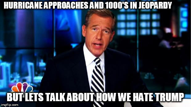News Anchor | HURRICANE APPROACHES AND 1000'S IN JEOPARDY BUT LETS TALK ABOUT HOW WE HATE TRUMP | image tagged in news anchor | made w/ Imgflip meme maker