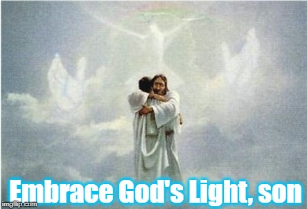 Embrace God's Light, son | made w/ Imgflip meme maker
