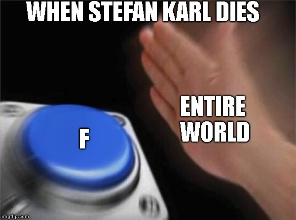 Blank Nut Button Meme | WHEN STEFAN KARL DIES ENTIRE WORLD F | image tagged in memes,blank nut button | made w/ Imgflip meme maker