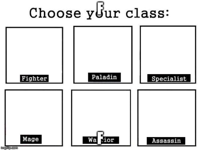Choose Your Fighter |  F; F | image tagged in choose your fighter | made w/ Imgflip meme maker