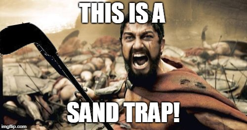 THIS IS A SAND TRAP! | made w/ Imgflip meme maker