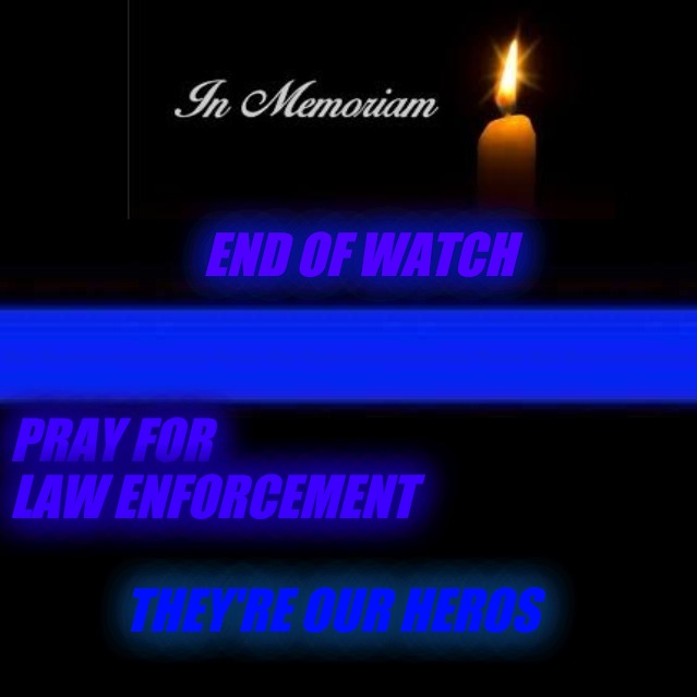 Thin Blue Line | END OF WATCH PRAY FOR LAW ENFORCEMENT THEY'RE OUR HEROS | image tagged in thin blue line | made w/ Imgflip meme maker