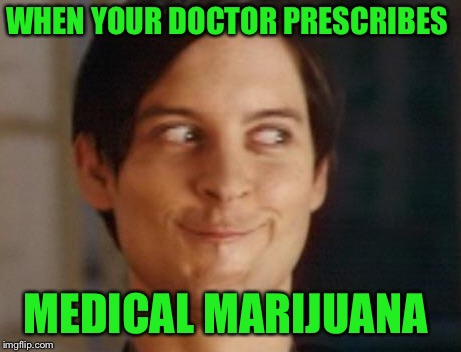 Just do it | WHEN YOUR DOCTOR PRESCRIBES MEDICAL MARIJUANA | image tagged in memes,spiderman peter parker,dude wheres my car,just do it | made w/ Imgflip meme maker