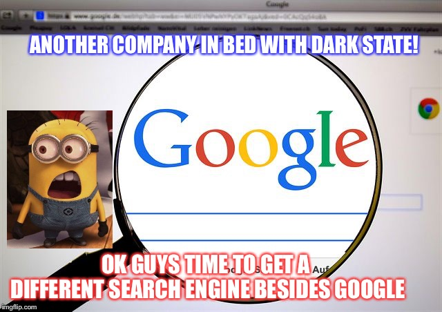 Google search | ANOTHER COMPANY IN BED WITH DARK STATE! OK GUYS TIME TO GET A DIFFERENT SEARCH ENGINE BESIDES GOOGLE | image tagged in google search | made w/ Imgflip meme maker