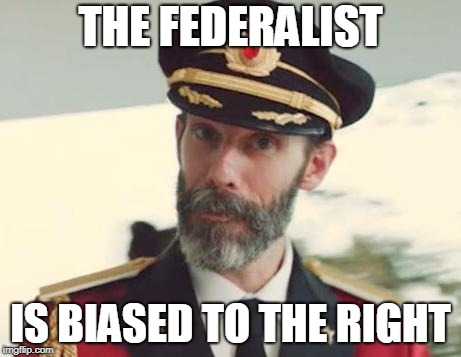 Captain Obvious | THE FEDERALIST IS BIASED TO THE RIGHT | image tagged in captain obvious | made w/ Imgflip meme maker