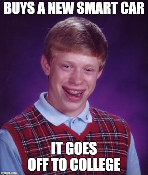 Hitchhiking Brian | BUYS A NEW SMART CAR IT GOES OFF TO COLLEGE | image tagged in memes,bad luck brian,smart car,driving | made w/ Imgflip meme maker