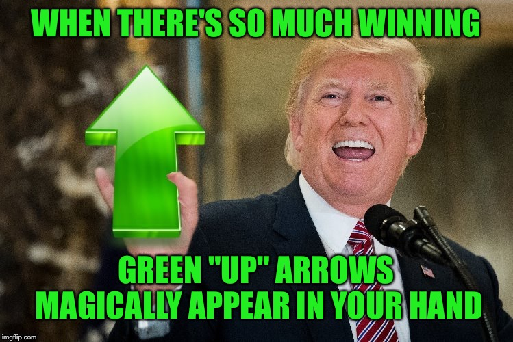 "Winning Again | WHEN THERE'S SO MUCH WINNING GREEN ""UP"" ARROWS MAGICALLY APPEAR IN YOUR HAND 
