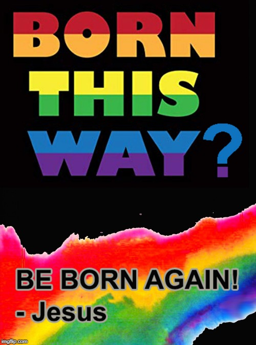 Born Spiritually | image tagged in bornspiritually,born this way,be born again,lgbt,jesus | made w/ Imgflip meme maker