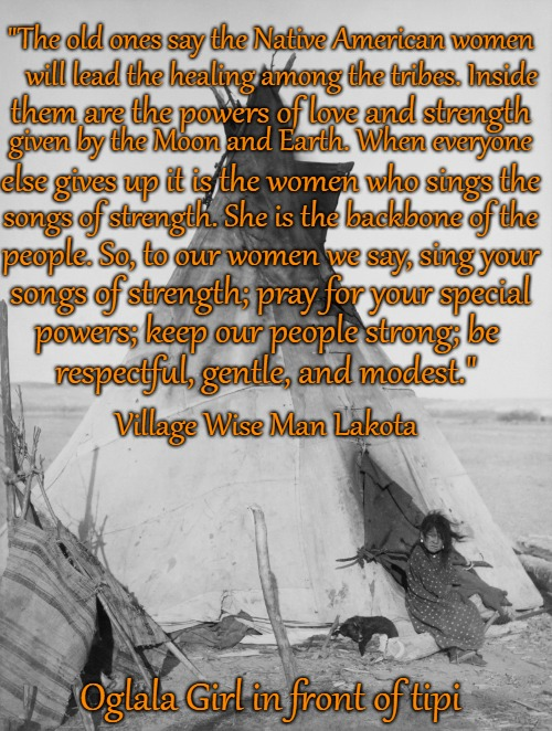 "Lakota Village Wise Man Wisdom | ""The old ones say the Native American women Oglala Girl in front of tipi will lead the healing among the tribes. Inside them are the powers  