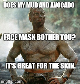 Predator | DOES MY MUD AND AVOCADO FACE MASK BOTHER YOU? IT'S GREAT FOR THE SKIN. | image tagged in memes,predator | made w/ Imgflip meme maker