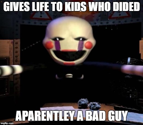 puppet | GIVES LIFE TO KIDS WHO DIDED APARENTLEY A BAD GUY | image tagged in puppet | made w/ Imgflip meme maker