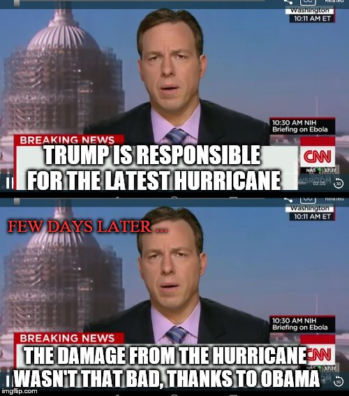 Fake news gets real, fakely | TRUMP IS RESPONSIBLE FOR THE LATEST HURRICANE THE DAMAGE FROM THE HURRICANE WASN'T THAT BAD, THANKS TO OBAMA FEW DAYS LATER ... | image tagged in fake news,cnn,hurricane,trump,obama | made w/ Imgflip meme maker