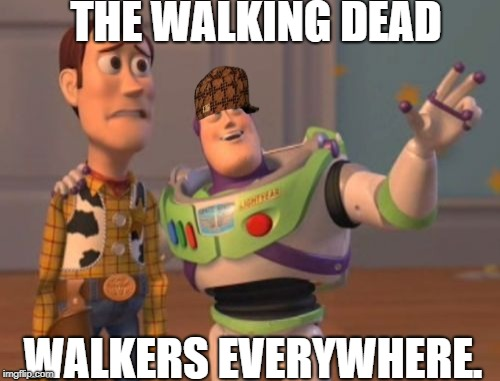 X, X Everywhere Meme | THE WALKING DEAD WALKERS EVERYWHERE. | image tagged in memes,x x everywhere,scumbag | made w/ Imgflip meme maker
