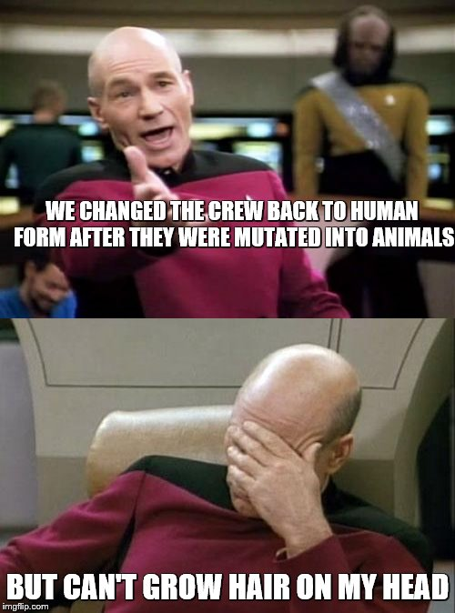 Don't forget this fact, can't grow it back - Rogaine |  WE CHANGED THE CREW BACK TO HUMAN FORM AFTER THEY WERE MUTATED INTO ANIMALS; BUT CAN'T GROW HAIR ON MY HEAD | image tagged in memes,captain picard facepalm,picard wtf,star trek tng,hair,song lyrics | made w/ Imgflip meme maker