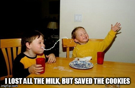 Yo Mamas So Fat Meme | I LOST ALL THE MILK, BUT SAVED THE COOKIES | image tagged in memes,yo mamas so fat | made w/ Imgflip meme maker