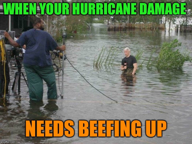 CNN reporter standing in a ditch | WHEN YOUR HURRICANE DAMAGE NEEDS BEEFING UP | image tagged in cnn fake news,hurricane florence,funny memes | made w/ Imgflip meme maker