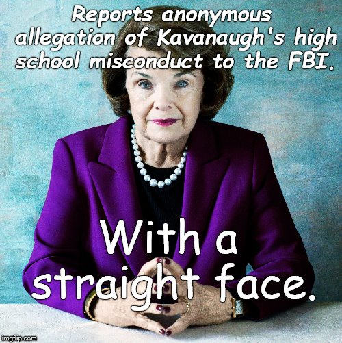 Reportedly can also prove Kavanaugh once returned a library book late but is holding back unless she needs a coup degras.  | Reports anonymous allegation of Kavanaugh's high school misconduct to the FBI. With a straight face. | image tagged in dianne feinstein,re-elect dianne feinstein,watch a us senator become a punchline,seriously,shame on you,douglie | made w/ Imgflip meme maker