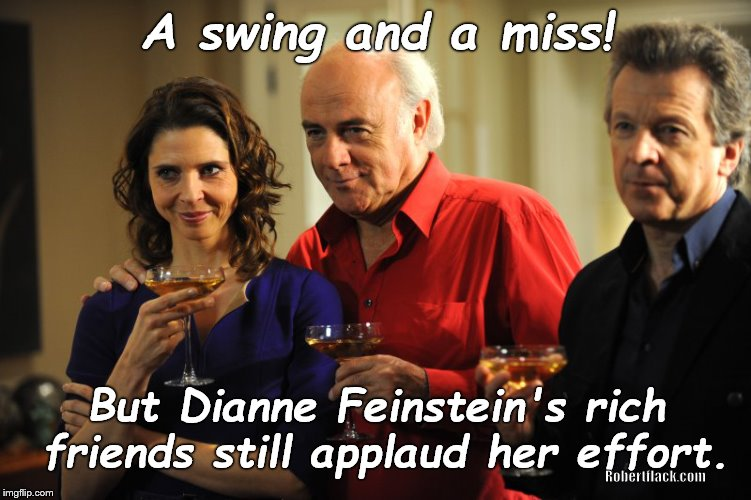 The Re-elect Dianne Feinstein Committee want you to know that if we re-elect her to the Senate we will have a laugh a minute. | A swing and a miss! But Dianne Feinstein's rich friends still applaud her effort. Robertflack.com | image tagged in robertflackdotcom,dianne feinstein,re-elect dianne feinsein,who's minding her medication,that's just plain mean,douglie | made w/ Imgflip meme maker