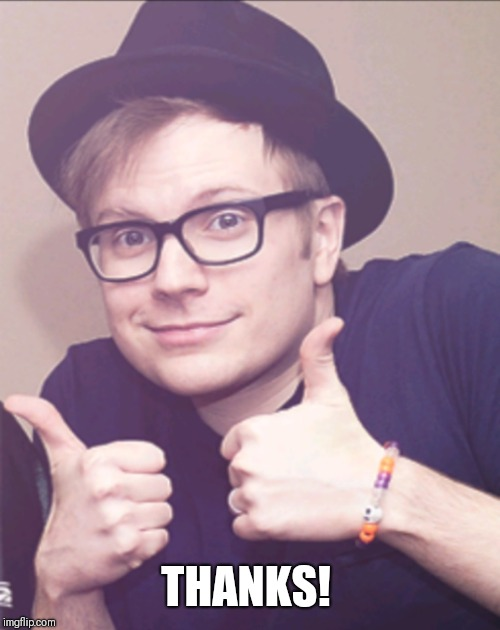 Patrick Stump approves | THANKS! | image tagged in patrick stump approves | made w/ Imgflip meme maker