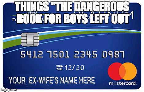 "the dangerous book for boys | THINGS ""THE DANGEROUS BOOK FOR BOYS LEFT OUT 