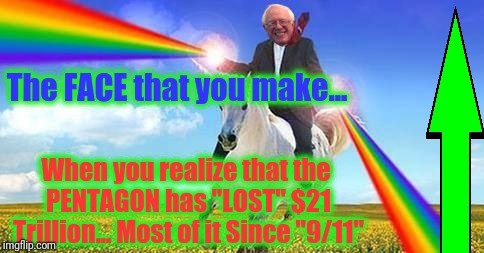 "Bernie Sanders on magical unicorn | The FACE that you make... When you realize that the PENTAGON has ""LOST"" $21 Trillion... Most of it Since ""9/11"" 
